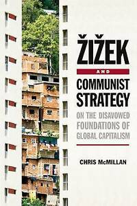 Zizek-and-Communist-Strategy-On-the-Disavowed-Foundations-of-Global-Capitalism