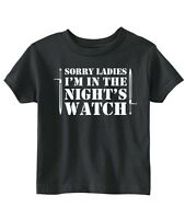 Game Of Thrones sorry Ladies I'm In The Night's Watch Unisex Toddler T-shirt