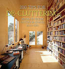 200 Tips for de-Cluttering: Room by Room, Including Outdoor Spaces and Eco Tips by Daniela Quartino (Hardback, 2010)
