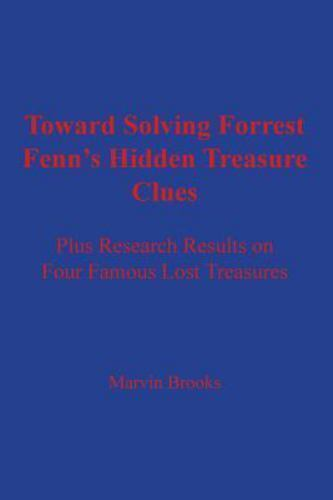 Toward Solving Forrest Fenn's Hidden Treasure Clues : Plus Research Results  on Four Famous Lost Treasures by Marvin Brooks (2016, Paperback)   eBay