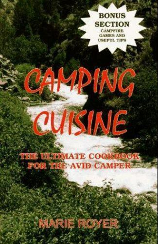 Camping Cuisine : The Ultimate Cookbook for the Avid Camper by Marie Royer