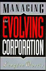 Managing the Evolving Corporation by Langdon Morris (Hardback, 1994)