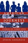 American Journeys Stories of Three Lives 9781450263764 by Erwin Hargrove