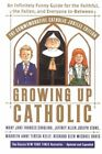 Growing Up Catholic: The Millennium Edition: An Infinitely Funny Guide for the Faithful, the Fallen and Everyone In-Between by Richard Glen Michael Davis, Jeffery Allen Joseph Stone, Maureen Kelly, Mary Jane Frances Cavolina, Jeffrey Allen Joseph Stone (Paperback / softback, 2000)