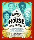 Woman in the House (and Senate): How Women Came to the United Sta: How Women Came to the United States Congress, Broke Down Barriers, and Changed the Country by Ilene Cooper (Hardback, 2014)