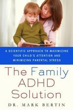 The Family ADHD Solution: A Scientific Approach to Maximizing Your Child's Atten