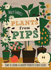 Plants from Pips: How to Grow a Garden from Kitchen Scraps by Holly Farrell (Hardback, 2015)