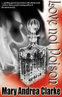 Love Not Poison by Mary Andrea Clarke (Paperback, 2009)