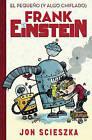 El Pequeao (y Algo Chiflado) Frank Einstein 1 by Jon Scieszka (Hardback, 2015)