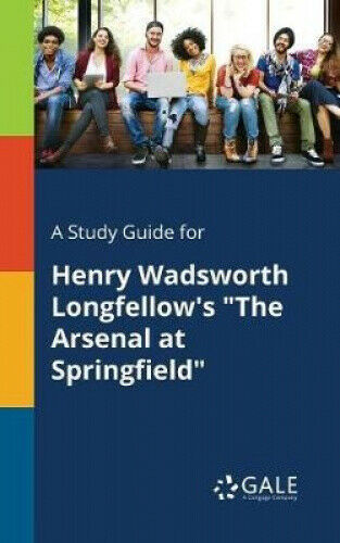 A Study Guide for Henry Wadsworth Longfellow's the Arsenal at Springfield.