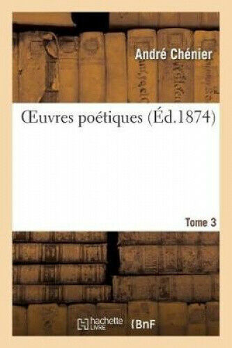 Oeuvres Po tiquestome 3 (Litterature) [French] by Andre Chenier.
