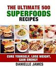 The Ultimate 500 Superfoods Recipes by Danielle James (Paperback / softback, 2016)