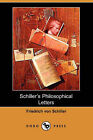 Schiller's Philosophical Letters (Dodo Press) by Friedrich Schiller (Paperback / softback, 2007)