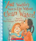 You Wouldn't Want to Live Without Clean Water! by Roger Canavan (Hardback, 2014)