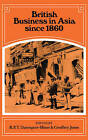 British Business in Asia Since 1860 by Cambridge University Press (Hardback, 1989)