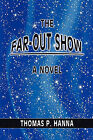 The Far-Out Show by Thomas P Hanna (Paperback / softback, 2010)