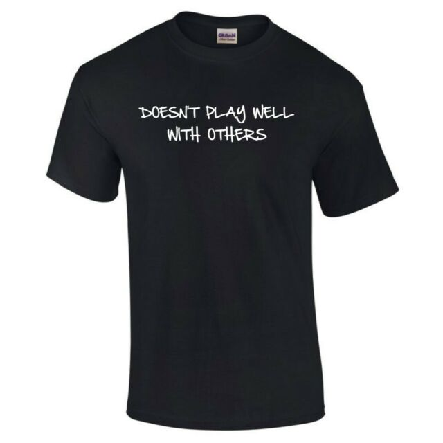 Doesn/'t Play Well With Others T-Shirt Funny Novelty Joke S to 5XL