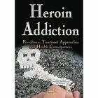 Heroin Addiction: Prevalence, Treatment Approaches and Health Consequences by Nova Science Publishers Inc (Hardback, 2014)