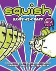 Squish: Brave New Pond No. 2 by Matthew Holm and Jennifer L. Holm (2011, Hardcover)