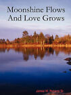 Moonshine Flows And Love Grows by James W. Roberts Sr. (Paperback, 2008)