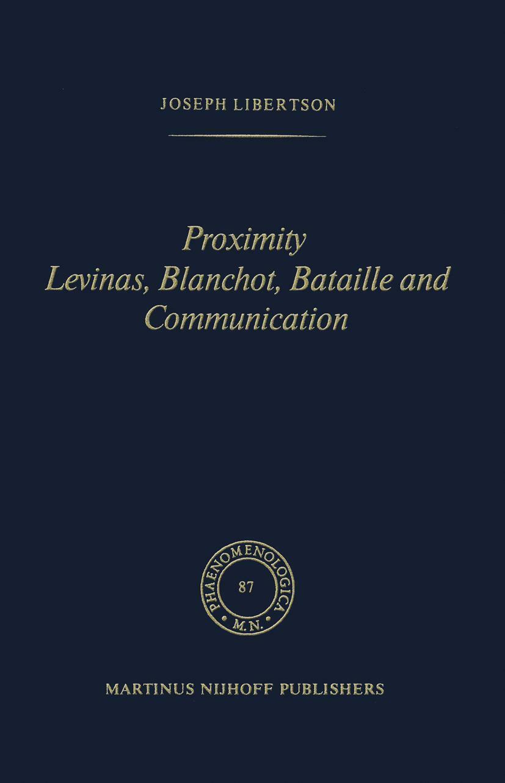 Proximity Levinas, Blanchot, Bataille and Communication, Joseph Libertson - Joseph Libertson