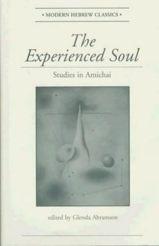 """Experienced Soul : Studies in Amichai by Abramson, Glenda """