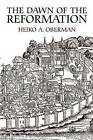 The Dawn of the Reformation: Essays in Late Medieval and Early Reformation Thought by Heiko A. Oberman (Paperback, 1996)