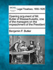 Opening Argument of Mr. Butler of Massachusetts, One of the Managers on the Impeachment of the President by Benjamin F Butler (Paperback / softback, 2010)