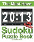 The Must Have 2013 Sudoku Puzzle Book: 365 Sudoku Puzzle Games to Challenge You Every Day of the Year. Randomly Distributed and Ranked from Easy and Moderate to Cruel and Deadly! Mammoth Sudoku by Formerly Professor of Islamic Art Jonathan Bloom (Paperback / softback, 2012)