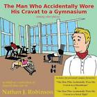 The Man Who Accidentally Wore His Cravat to a Gymnasium by Nathan J Robinson (Paperback / softback, 2013)