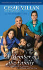 A Member of the Family: Cesar Millan's Guide to a Lifetime of Fulfillment with Your Dog by Cesar Millan (Hardback, 2009)