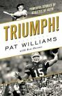 Triumph! : Powerful Stories of Athletes of Faith by Pat Williams and Ken Hussar (2014, Hardcover)