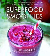 Superfood: Superfood Smoothies : 100 Delicious, Energizing and Nutrient-Dense Recipes by Julie Morris (2013, Hardcover)