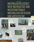 Materialrevolution II: Neue Nachhaltige Und Multifunktionale Materialien Fur Design Und Architektur by Sascha Peters (Hardback, 2014)