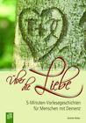 5-Minuten-Vorlesegeschichten für Menschen mit Demenz: Über die Liebe von Annette Weber (2013, Kunststoffeinband)