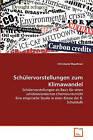 Schulervorstellungen Zum Klimawandel by Christiane Mauthner (Paperback / softback, 2011)