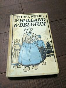 1910-Three-Weeks-In-Holland-And-Belgium-by-Higinbotham