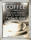 Coffee: the Home Barista's Guide to Making the Perfect Cup by Mary Banks, Christine McFadden (Hardback, 2016)