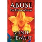 Abuse: The Untold Story by Annie Stewart (Paperback / softback, 2012)