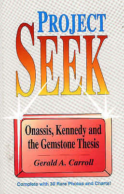 (Good)-[ PROJECT SEEK ONASSIS, KENNEDY AND THE GEMSTONE THESIS BY CARROLL, GERAL