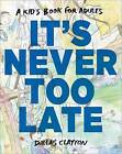 It's Never Too Late: A Kid's Book for Adults by Dallas Clayton (Hardback, 2013)