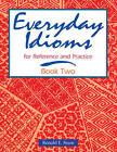 Everyday Idioms: Bk. 2: For Reference and Practice by Ronald E. Feare (Paperback, 1996)