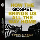 How the Gospel Brings Us All the Way Home by Dr Derek W H Thomas (CD-Audio, 2014)