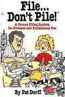 File Don't Pile!: A Proven Filing System for Personal and Professional Use by Pat Dorff (Paperback, 1986)