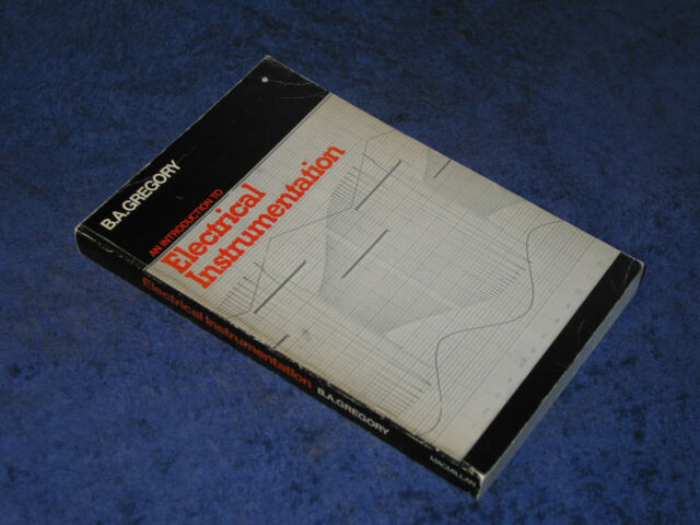 AN INTRODUCTION TO ELECTRICAL INSTRUMENTATION B. Gregory PB 1st 1973 Electronics