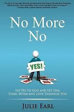 No More No: Say Yes to God and Let Him Speak, Work and Love Through You