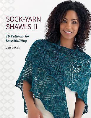 Sock-Yarn Shawls II : 16 Patterns for Lace Knitting by Jen Lucas (2015,...