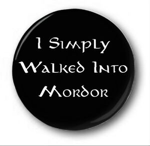 I-SIMPLY-WALKED-INTO-MORDOR-1-inch-25mm-Button-Badge-Lord-Rings-Tolkien