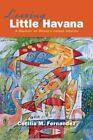 Leaving Little Havana: A Memoir of Miami's Cuban Ghetto by Cecilia M Fernandez (Paperback / softback, 2013)