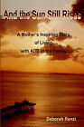 And the Sun Still Rises: A Mother's Inspiring Story of Living with Add in the Family by Deborah Renzi (Paperback / softback, 2001)